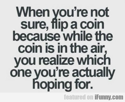 When You're Not Sure Flip A Coin...