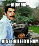 Mama, Just Grilled A Ham...