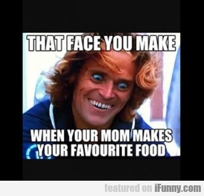 That Face You Make When...