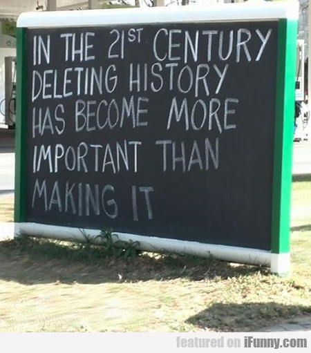 in the 21st century, deleting history has become..