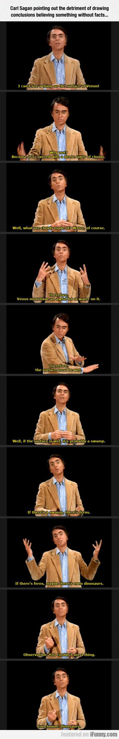 Carl Sagan pointing out..