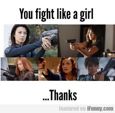 You Fight Like A Girl...