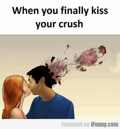 when you finally kiss your crush...