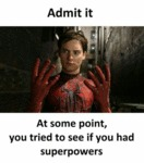 Admit It, At One Point You Tried To See...