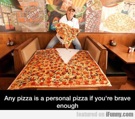Any Pizza Is A Personal Pizza If You're Brave