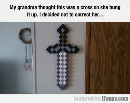 My Grandma Thought This Was A Cross So She Hung It