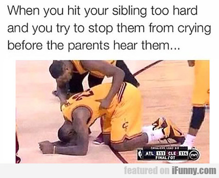 When you hit your sibling too hard
