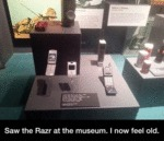 Saw The Razr At The Museum. I Now Feel Old.