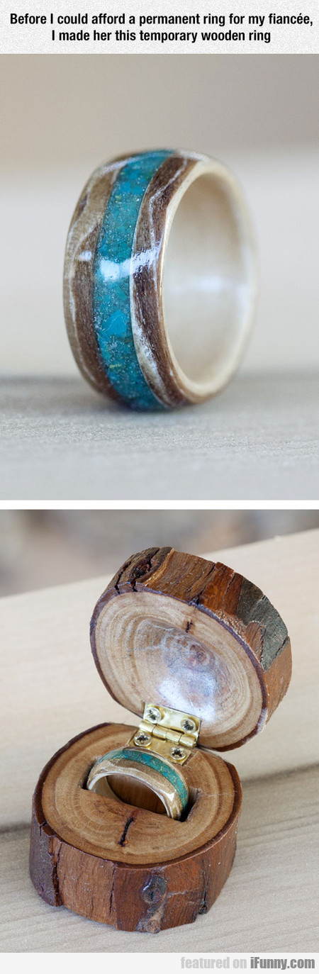 I Made Her This Temporary Wooden Ring