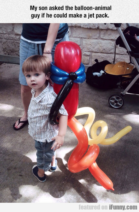 My son asked the balloon-animal guy if he could...