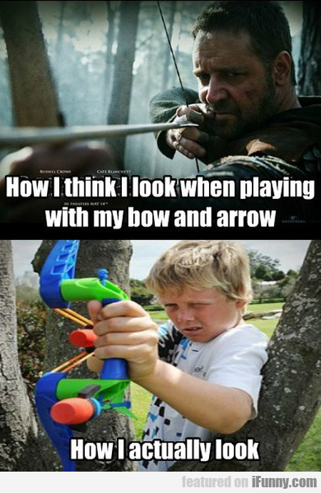 How I Think I Look When Playing With My Bow