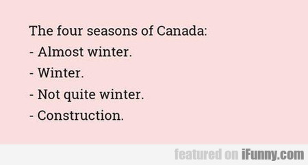 The four seasons of Canada are: