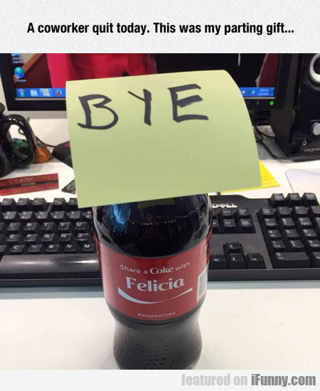 A Coworker Quit Today. This Was My Parting Gift... | iFunny.com