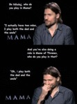 So, Nikolaj, Who Do You Play In Mama?