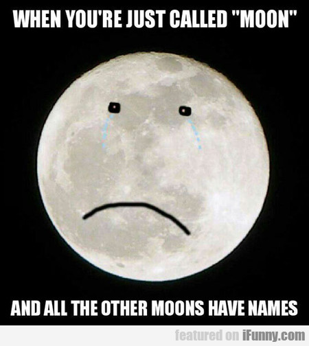 When You're Just Called 'moon' And...