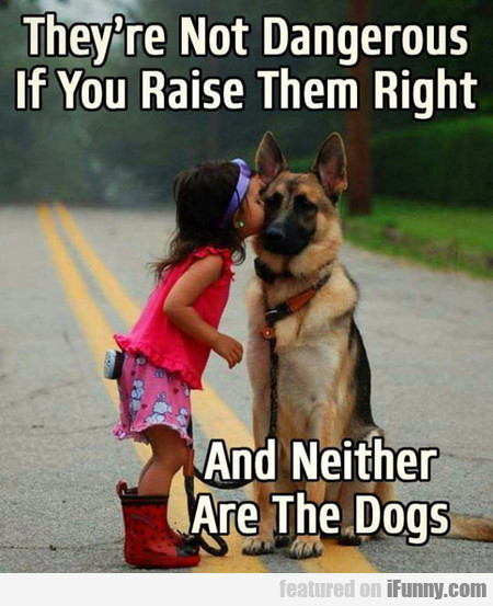 if you raise them right