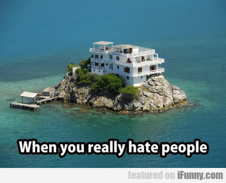 When You Really Hate People