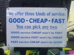 We Offer Three Kinds Of Service: Good, Cheap, Fast