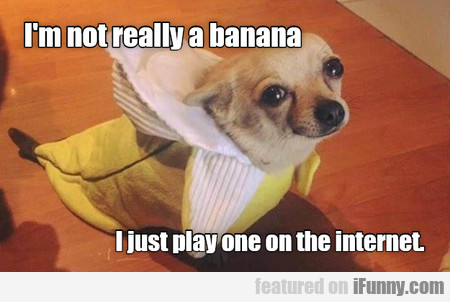 i'm not really a banana