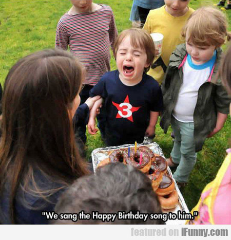 we sang the happy birthday song to him...