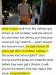 Order A Pizza And When The Delivery Guy...