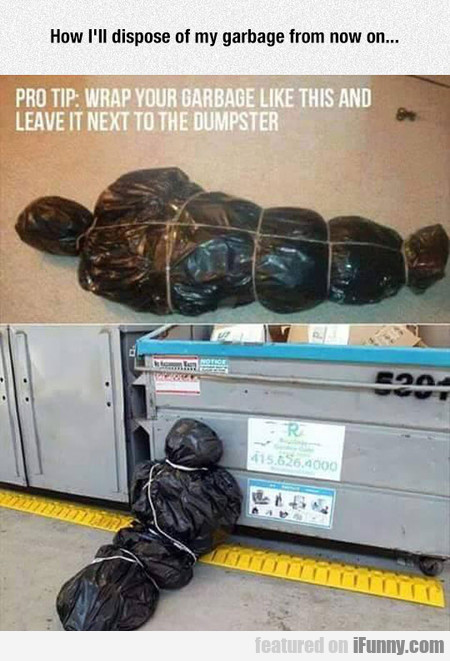 How I'll Dispose Of My Garbage From Now On...