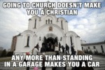 Going To Church Doesn't Make You A Christian