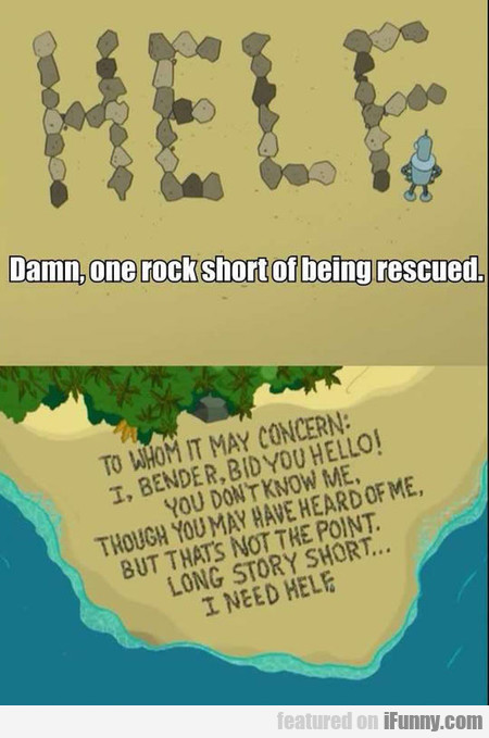 Damn, One Rock Short Of Being Rescued