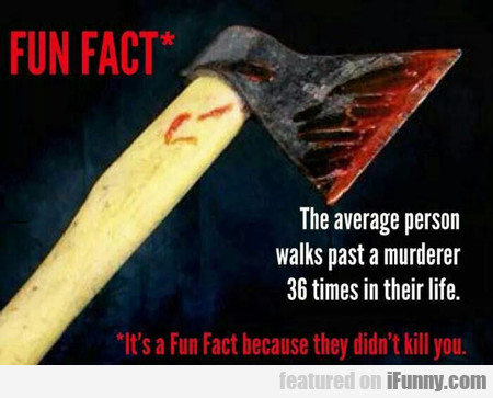 The Average Person Walks Past A Murderer...