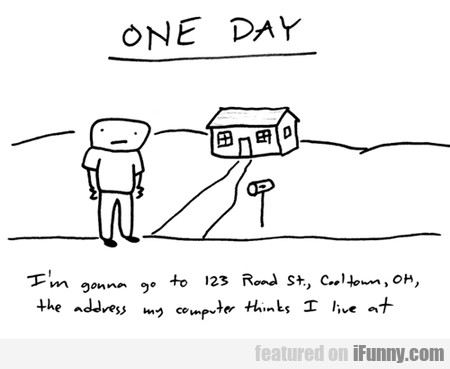 One Day, I'm Gonna Go To 123 Road St.