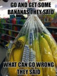 Go And Get Some Bananas They Said