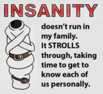 Insanity Doesn't Run In My Family