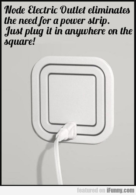 node electric outlet eliminates the need for a...
