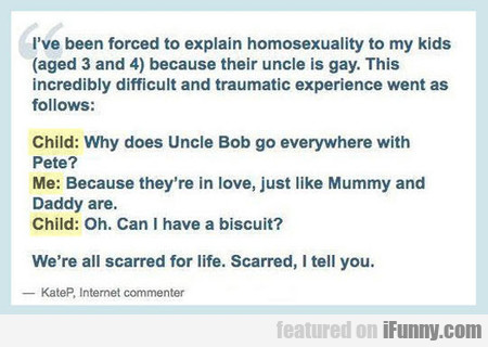 I've Been Forced To Explain Homosexuality To My..