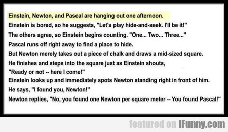 Einstein, Newton And Pascal Are Hanging Out...