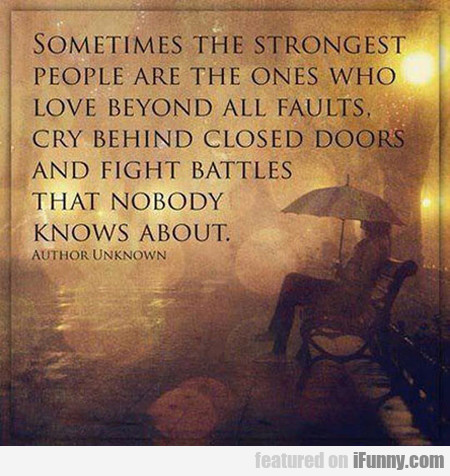 Sometimes The Strongest People Are The Ones Who