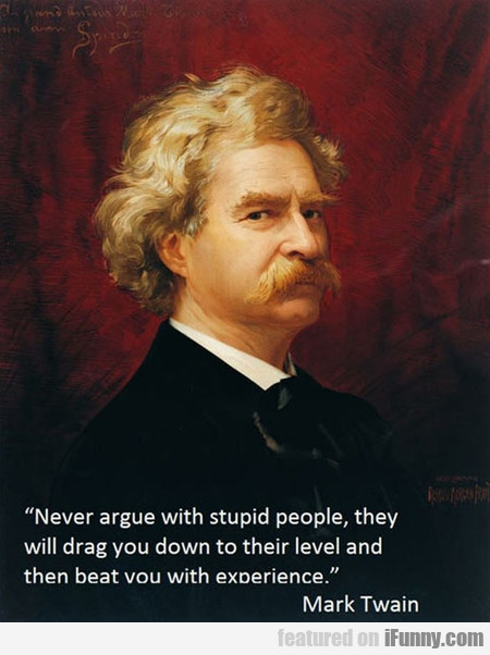 Never Argue With Stupid People Quote: Mark Twain: Never Argue With Stupid People