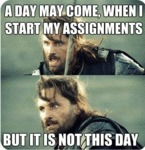A Day May Come, When I Start My Assignments