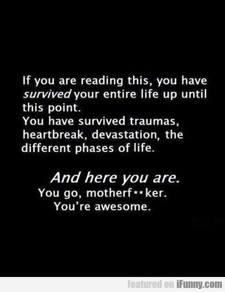 If you are reading this, you have survived your...