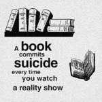 A Book Commits Suicide Every Time You Watch A Real