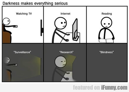 Darkness Makes Everything Serious