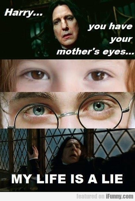 harry... you have your mother's eyes
