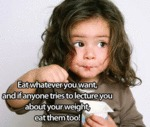 Eat Whatever You Want, And If Anyone Tries To...