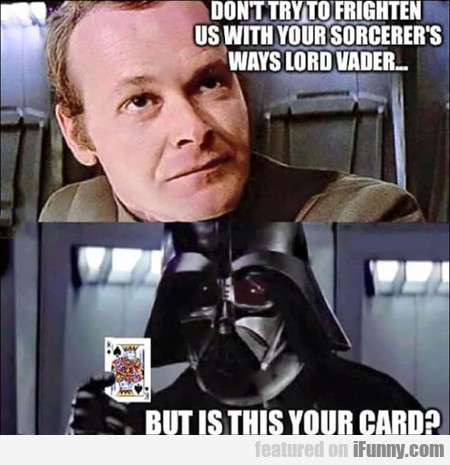 Don't Try To Frighten Us, Lord Vader