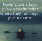Never Push A Loyal Person To The Point...