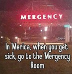 In 'merica, Go To The 'mergency Room