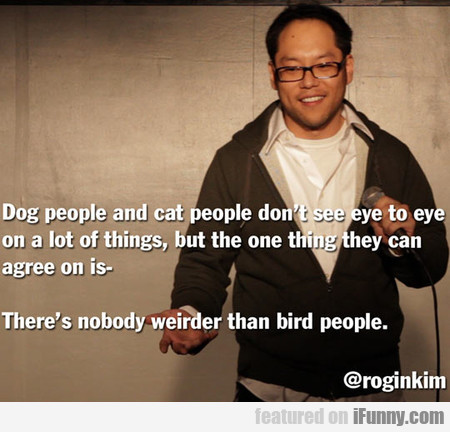 there's nobody weirder than bird people