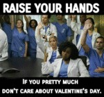 Raise Your Hands If You Don't Care About Valentine