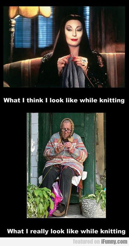 What I think I look like while knitting