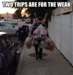 Two Trips Are For The Weak